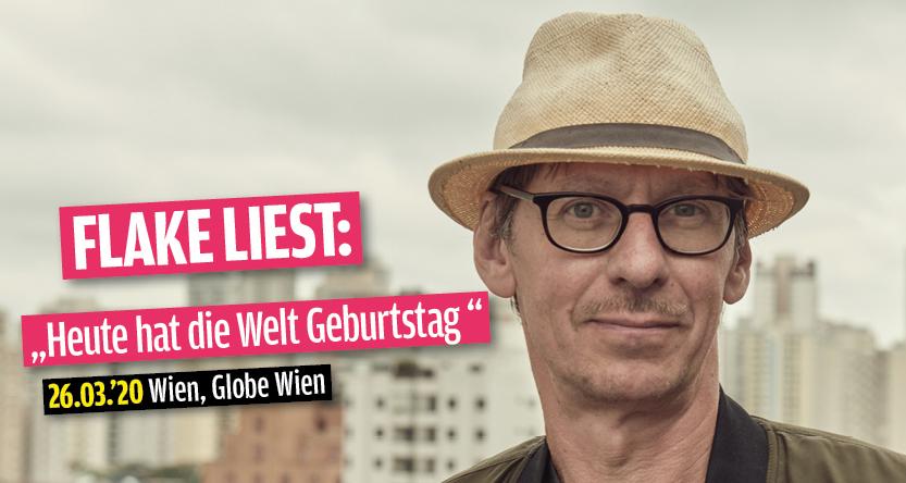 Flake liest: Heute hat die Welt Geburtstag am 26. March 2020 @ Globe Wien.