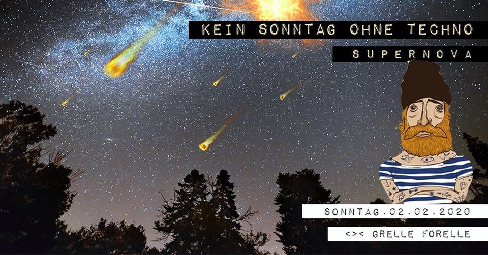 Kein Sonntag Ohne Techno - Supernova am 2. February 2020 @ Grelle Forelle.