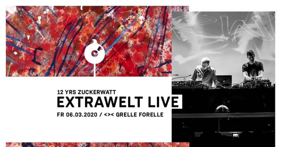 12 YRS ZUCKERWATT w/ Extrawelt LIVE am 6. March 2020 @ Grelle Forelle.