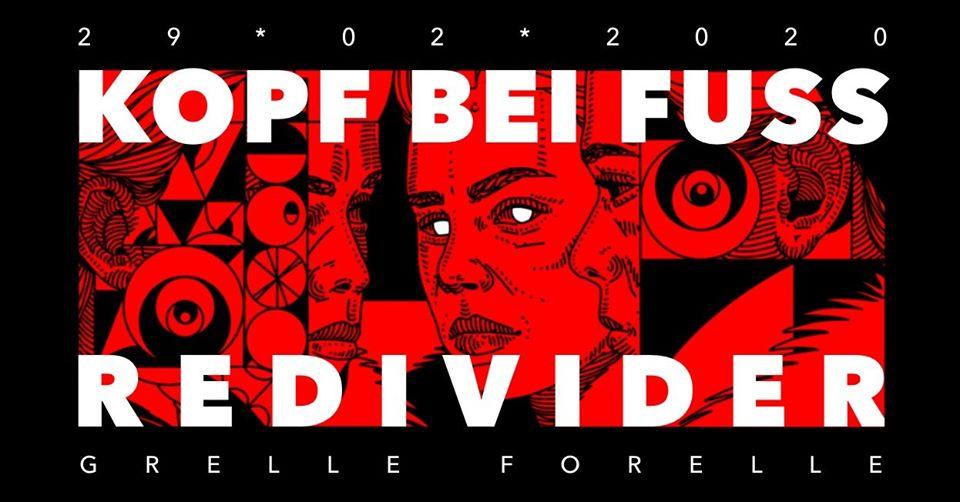 Kopf bei Fuss X RedivideR am 29. February 2020 @ Grelle Forelle.