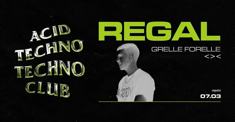 Acid Techno Techno Club w/ REGAL am 7. March 2020 @ Grelle Forelle.
