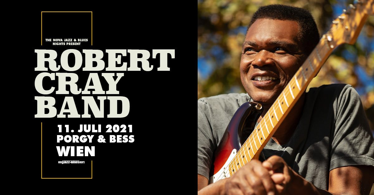 The Robert Cray Band am 11. July 2021 @ Porgy & Bess.