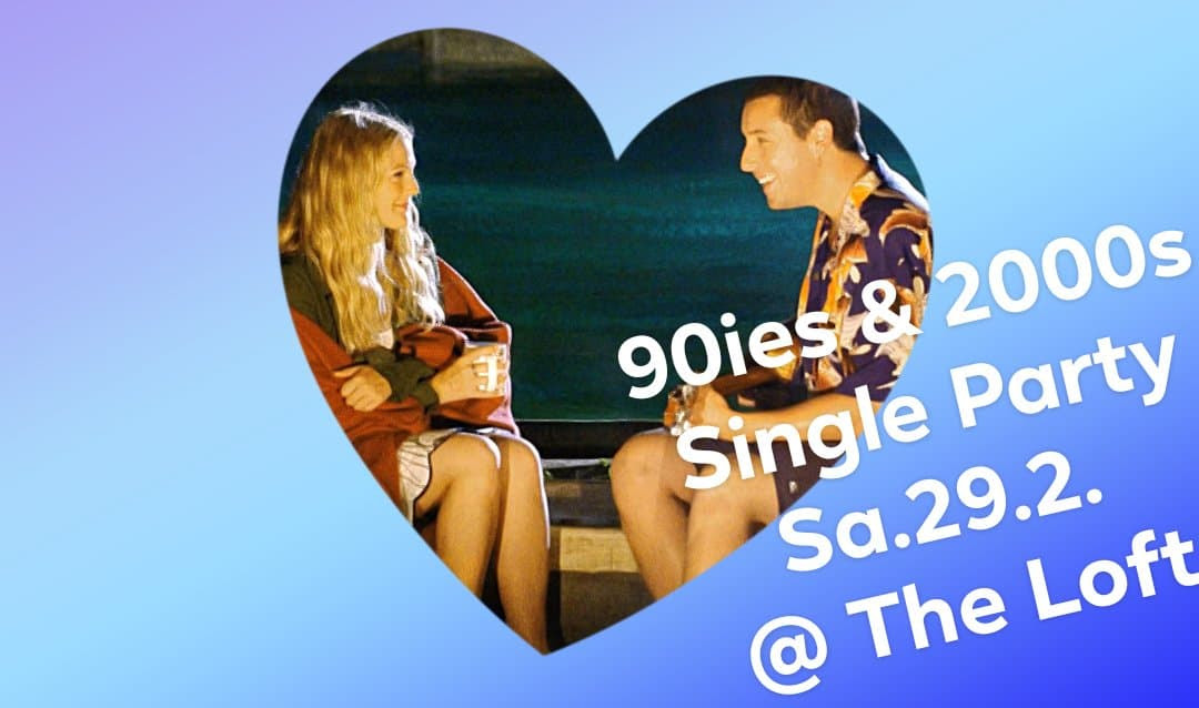 90ies & 2000s SINGLE Party <3 am 29. February 2020 @ The Loft.