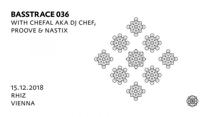 Basstrace 036 with Chefal aka DJ Chef, Proove & Nastix am 15. December 2018 @ rhiz - bar modern.