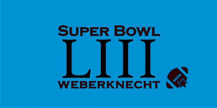 Super Bowl LIII im Weberknecht am 3. February 2019 @ Weberknecht.