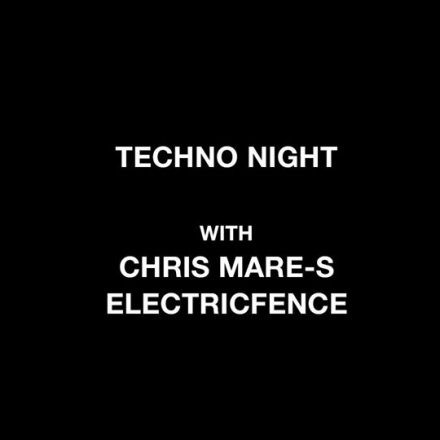 Techno Night w/ Chris Mare-S & Electricfence
