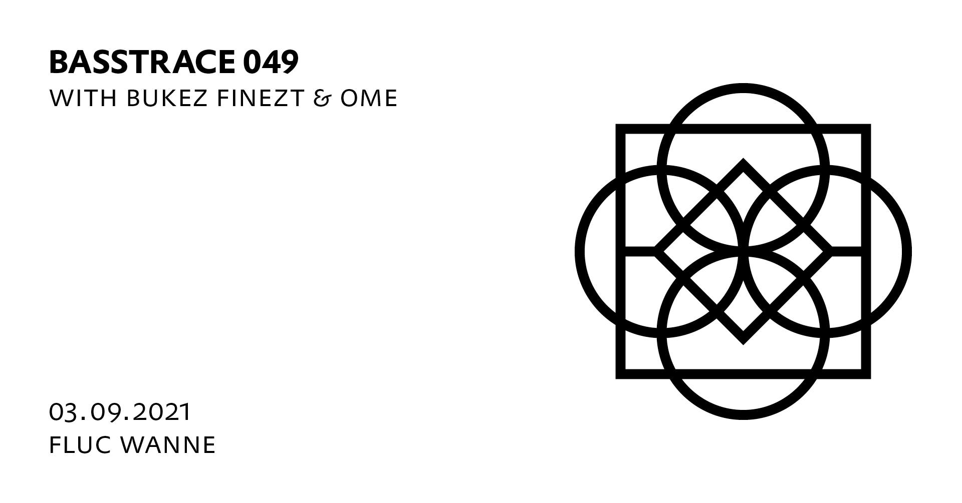 BASSTRACE 049 with BUKEZ FINEZT & OME am 3. September 2021 @ Fluc Wanne.