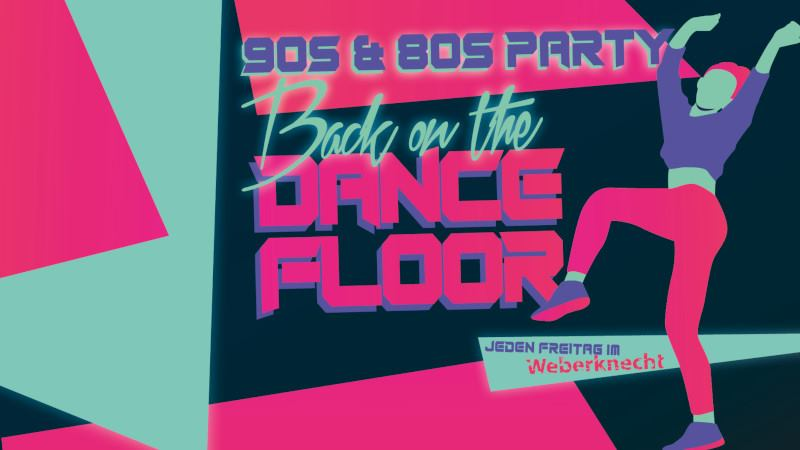 Back on the Dancefloor (90s & 80s Party) am 28. February 2020 @ Weberknecht.