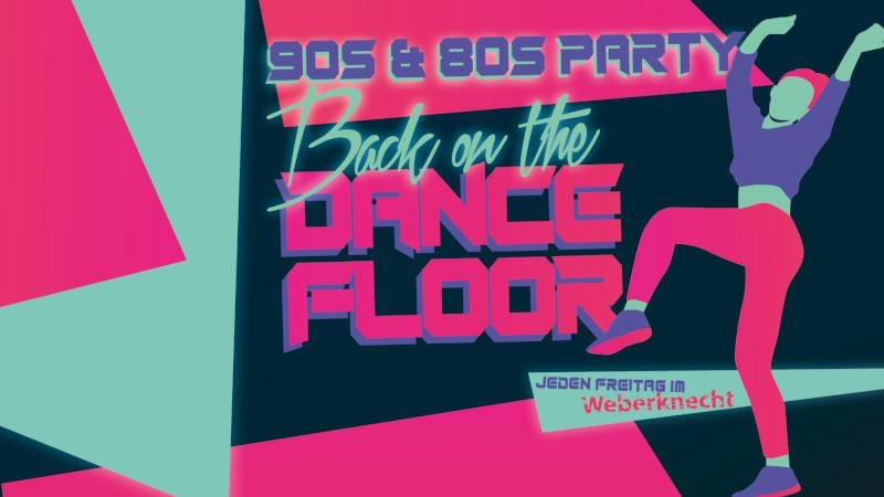 Back on the Dancefloor (90s & 80s Party) am 27. March 2020 @ Weberknecht.