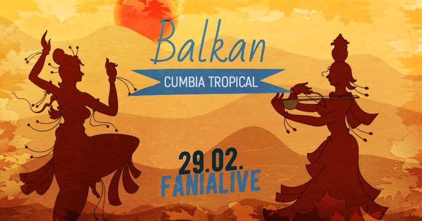 Balkan Cumbia Tropical Carnaval am 29. February 2020 @ Fania live.