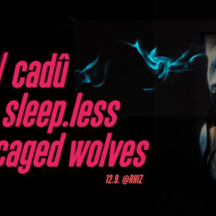 Cadû, Sleep.Less, Caged Wolves