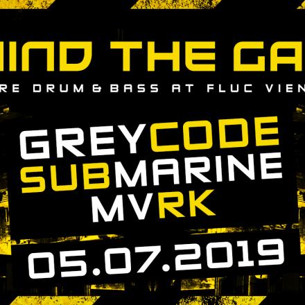 MIND THE GAP w/ Grey Code, Submarine & MVRK