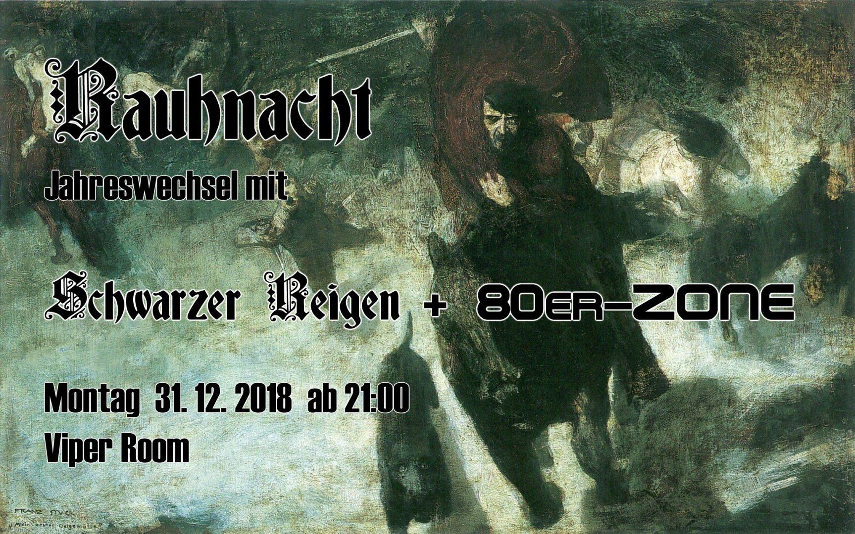Rauhnacht - Jahreswechsel mit Schwarzer Reigen & 80er-Zone am 31. December 2018 @ Viper Room.