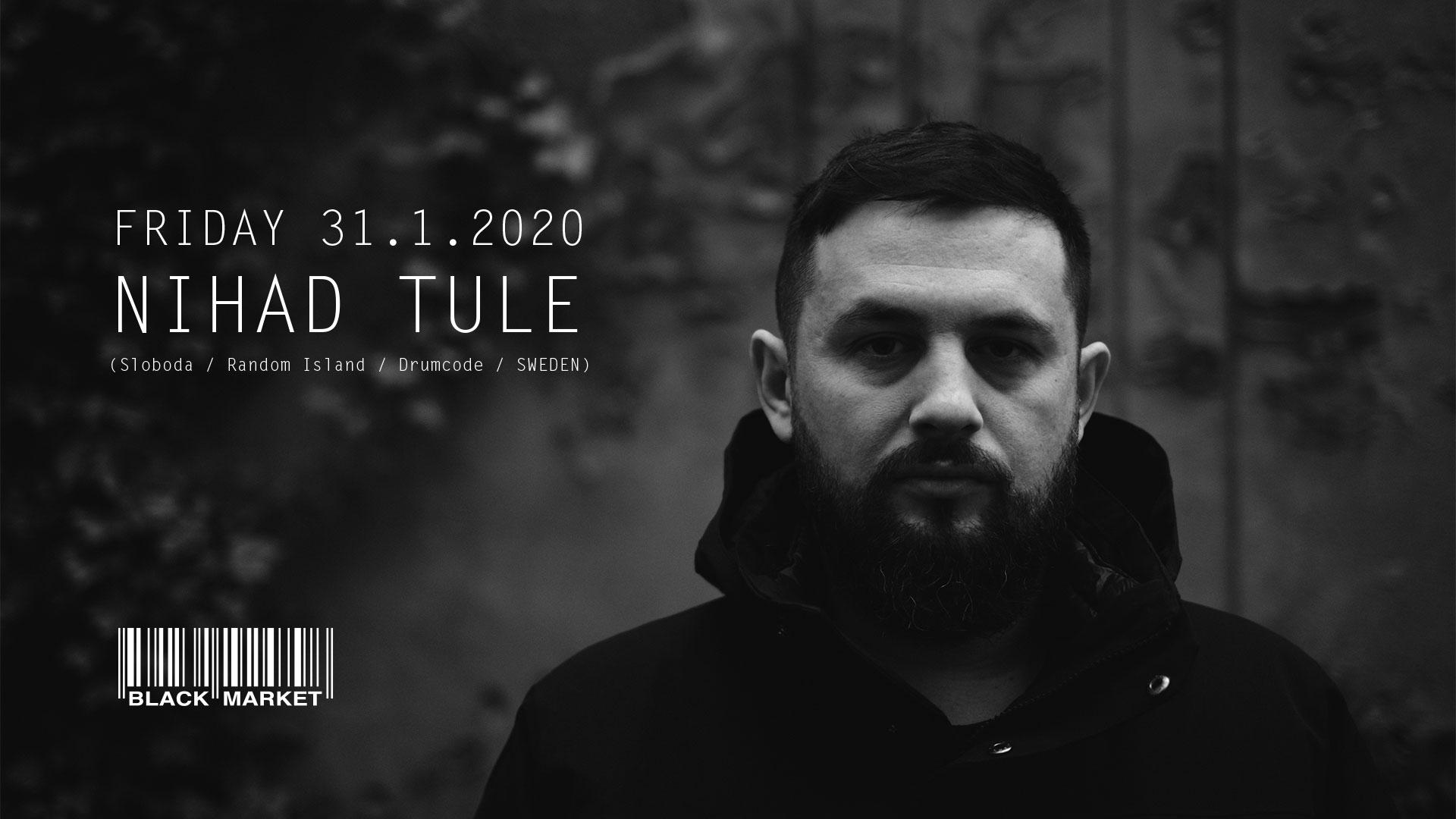 NIHAD TULE (Sloboda / Random Island / Drumcode) am 31. January 2020 @ Black Market.