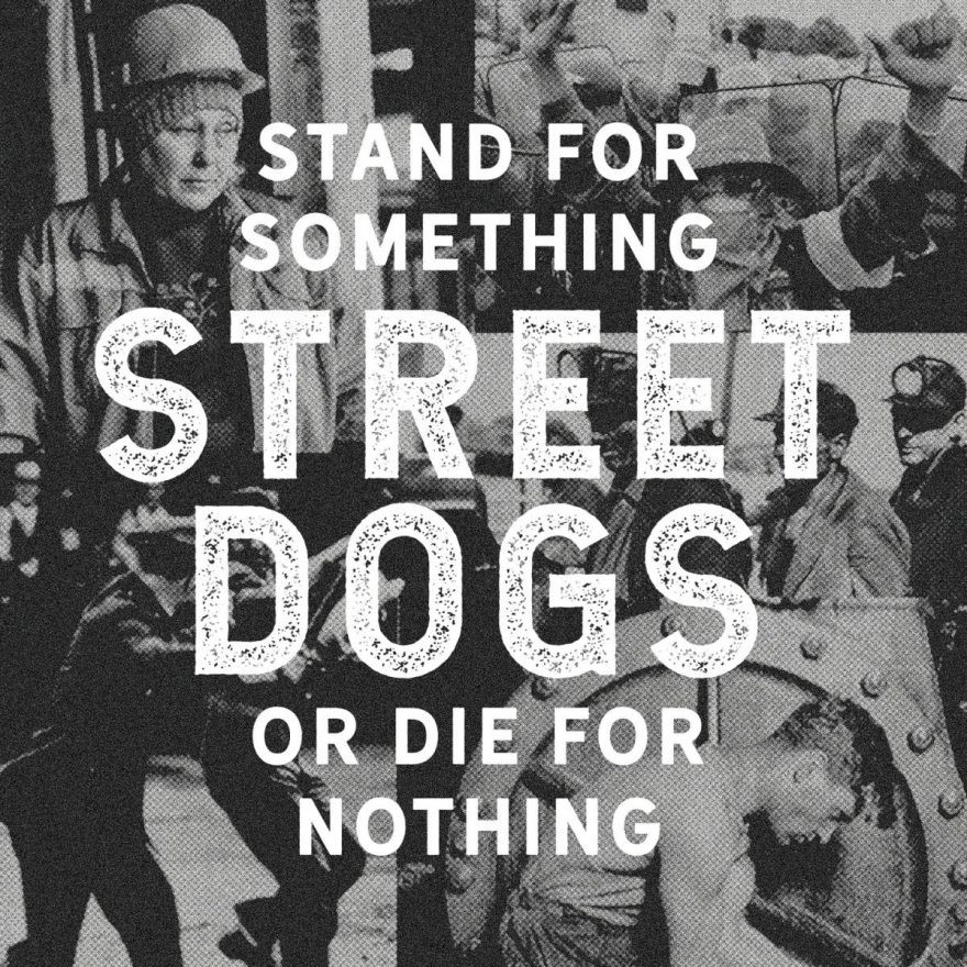 Stand For Something Or Die For Nothing - Street Dogs